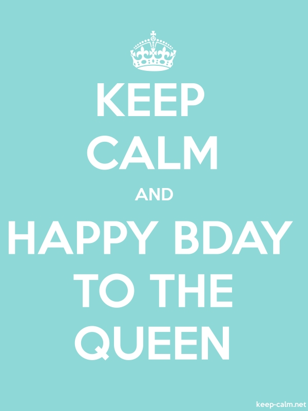 KEEP CALM AND HAPPY BDAY TO THE QUEEN - white/lightblue - Default (600x800)