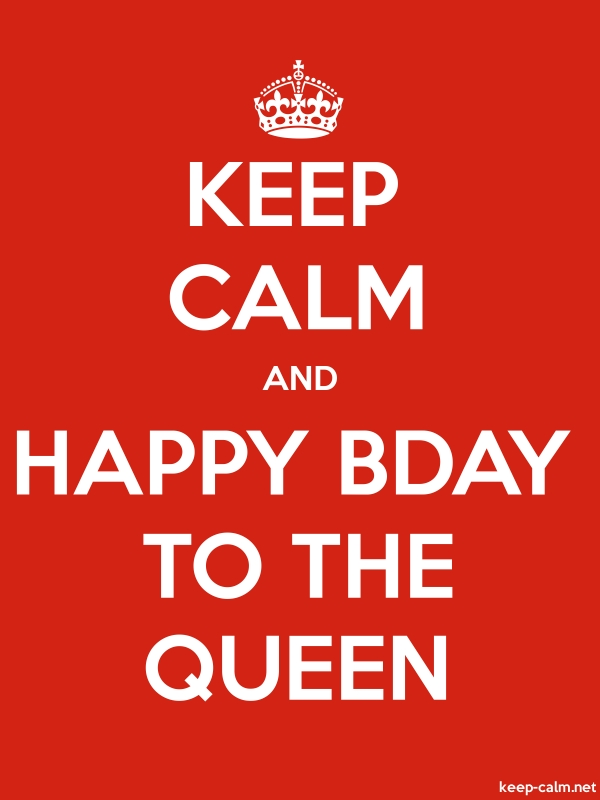 KEEP CALM AND HAPPY BDAY TO THE QUEEN - white/red - Default (600x800)