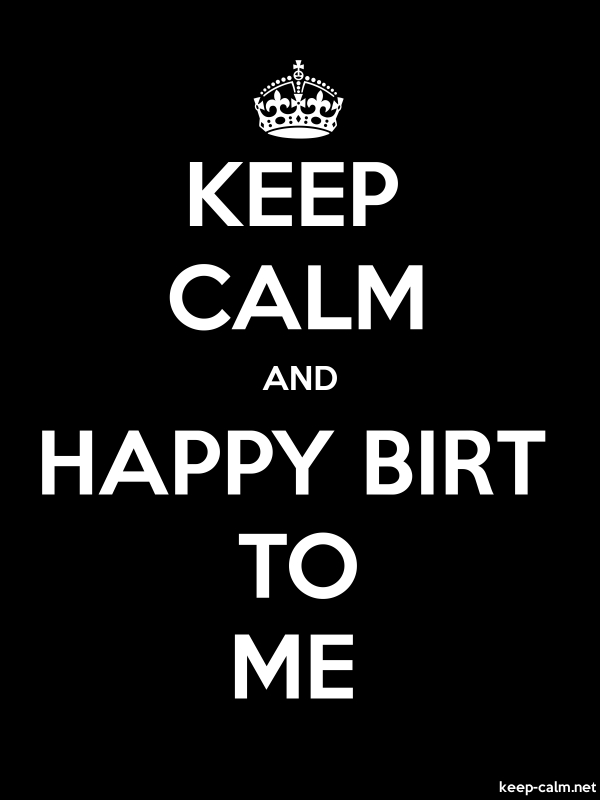 KEEP CALM AND HAPPY BIRT TO ME - white/black - Default (600x800)