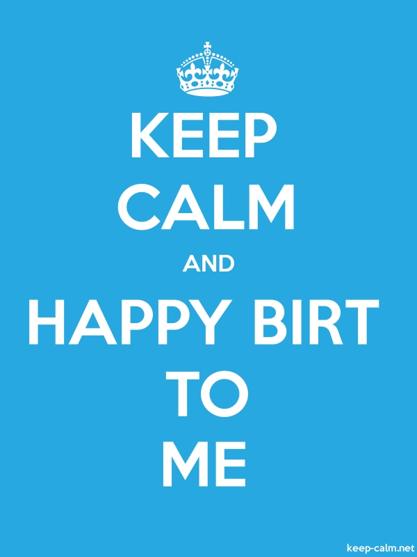 KEEP CALM AND HAPPY BIRT TO ME - white/blue - Default (600x800)