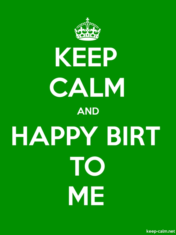 KEEP CALM AND HAPPY BIRT TO ME - white/green - Default (600x800)