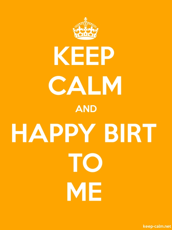 KEEP CALM AND HAPPY BIRT TO ME - white/orange - Default (600x800)