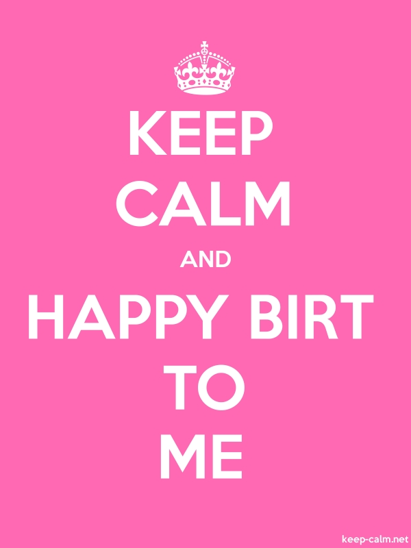 KEEP CALM AND HAPPY BIRT TO ME - white/pink - Default (600x800)