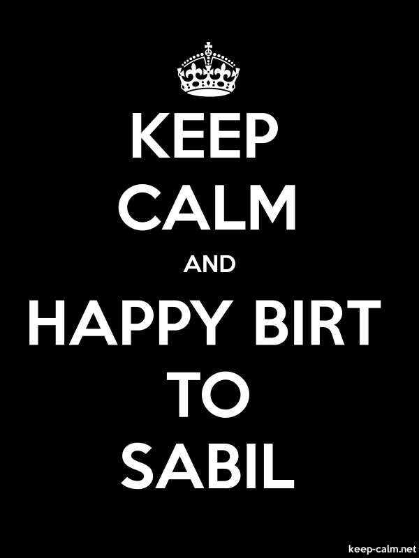 KEEP CALM AND HAPPY BIRT TO SABIL - white/black - Default (600x800)