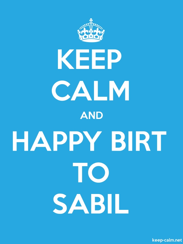 KEEP CALM AND HAPPY BIRT TO SABIL - white/blue - Default (600x800)