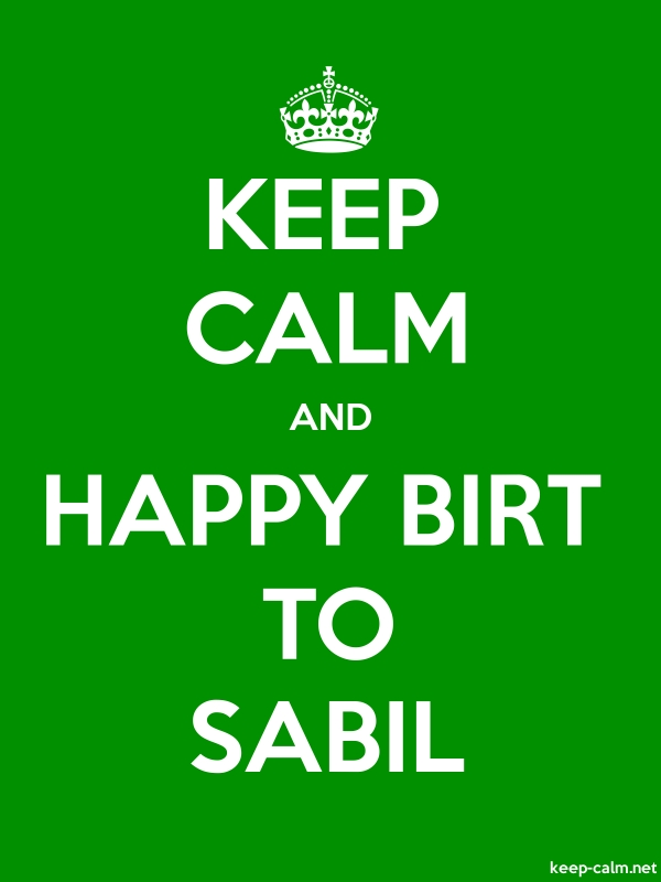 KEEP CALM AND HAPPY BIRT TO SABIL - white/green - Default (600x800)
