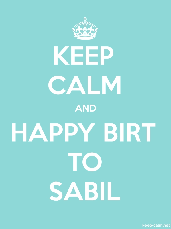 KEEP CALM AND HAPPY BIRT TO SABIL - white/lightblue - Default (600x800)