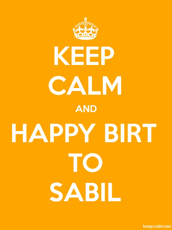 KEEP CALM AND HAPPY BIRT TO SABIL - white/orange - Default (600x800)