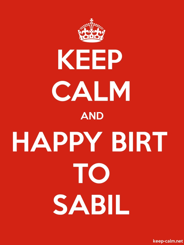 KEEP CALM AND HAPPY BIRT TO SABIL - white/red - Default (600x800)