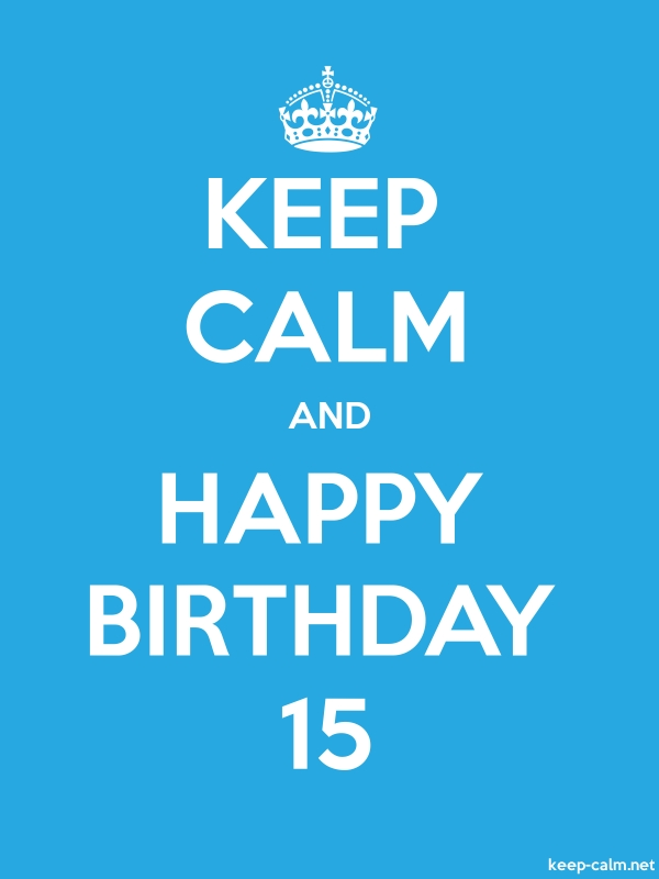 KEEP CALM AND HAPPY BIRTHDAY 15 - white/blue - Default (600x800)