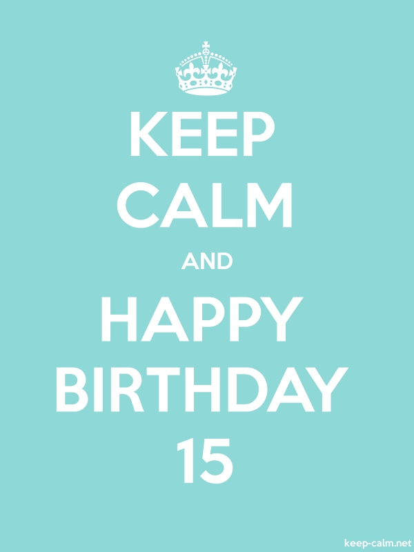 KEEP CALM AND HAPPY BIRTHDAY 15 - white/lightblue - Default (600x800)