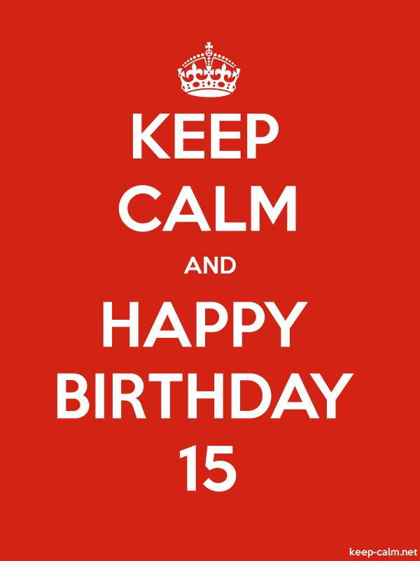 KEEP CALM AND HAPPY BIRTHDAY 15 - white/red - Default (600x800)