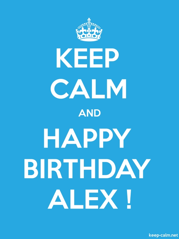 KEEP CALM AND HAPPY BIRTHDAY ALEX ! - white/blue - Default (600x800)