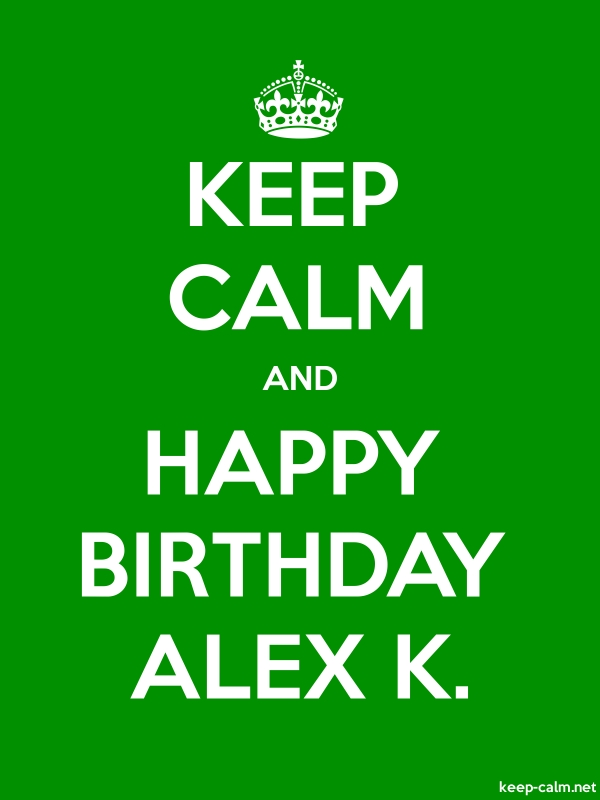 KEEP CALM AND HAPPY BIRTHDAY ALEX K. - white/green - Default (600x800)