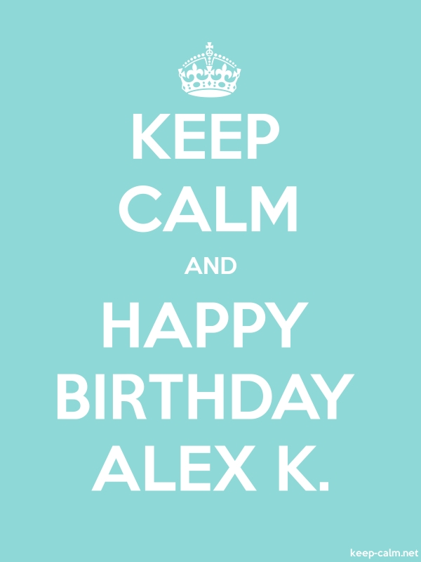 KEEP CALM AND HAPPY BIRTHDAY ALEX K. - white/lightblue - Default (600x800)
