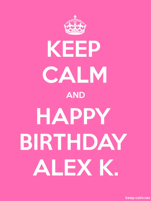 KEEP CALM AND HAPPY BIRTHDAY ALEX K. - white/pink - Default (600x800)