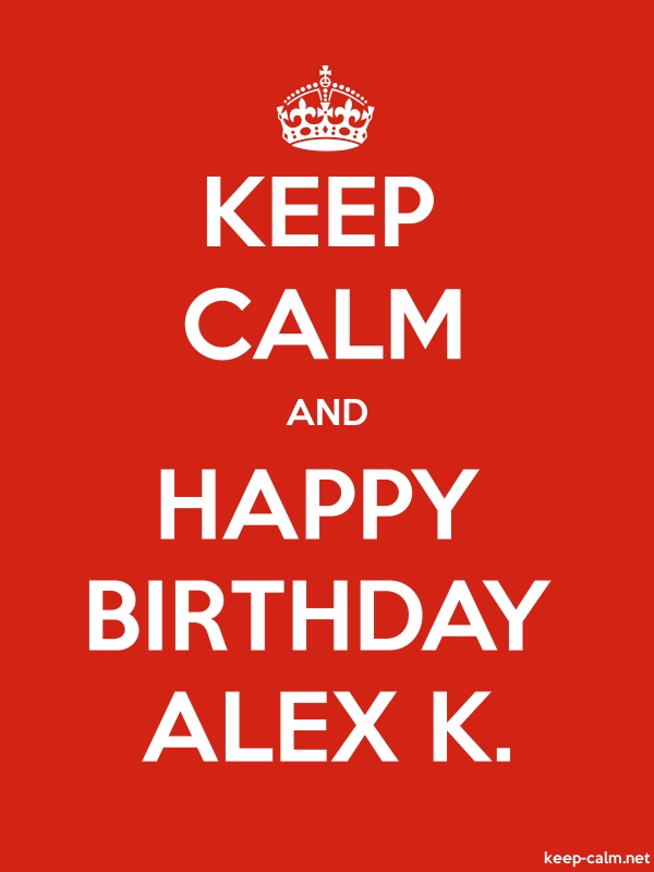 KEEP CALM AND HAPPY BIRTHDAY ALEX K. - white/red - Default (600x800)