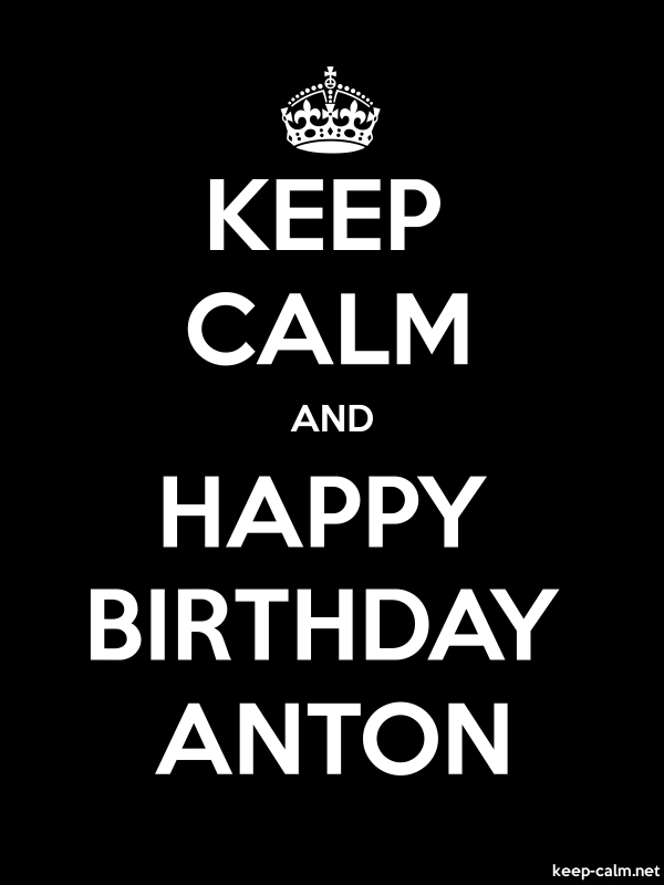 KEEP CALM AND HAPPY BIRTHDAY ANTON - white/black - Default (600x800)