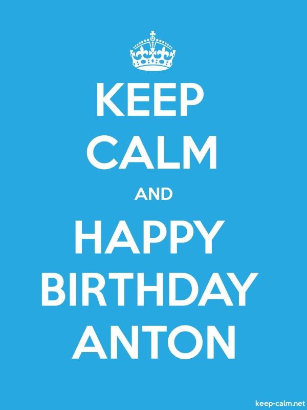 KEEP CALM AND HAPPY BIRTHDAY ANTON - white/blue - Default (600x800)