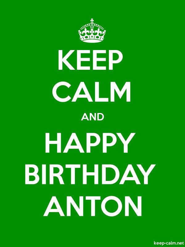 KEEP CALM AND HAPPY BIRTHDAY ANTON - white/green - Default (600x800)