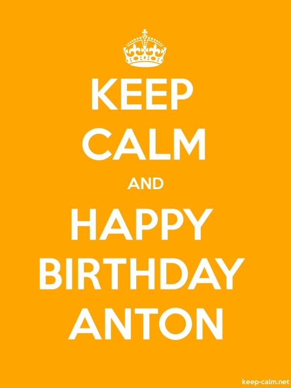 KEEP CALM AND HAPPY BIRTHDAY ANTON - white/orange - Default (600x800)