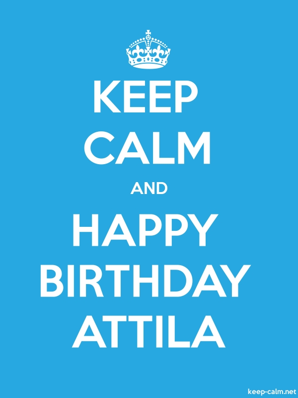 KEEP CALM AND HAPPY BIRTHDAY ATTILA - white/blue - Default (600x800)