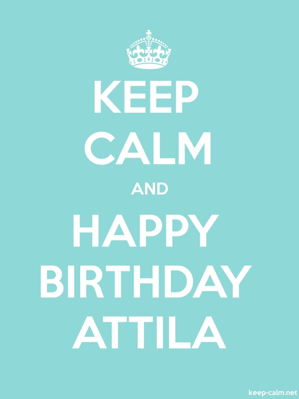 KEEP CALM AND HAPPY BIRTHDAY ATTILA - white/lightblue - Default (600x800)