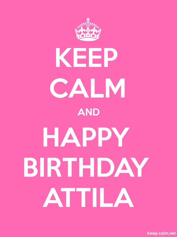 KEEP CALM AND HAPPY BIRTHDAY ATTILA - white/pink - Default (600x800)