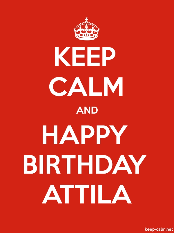 KEEP CALM AND HAPPY BIRTHDAY ATTILA - white/red - Default (600x800)
