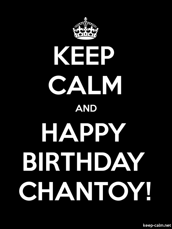 KEEP CALM AND HAPPY BIRTHDAY CHANTOY! - white/black - Default (600x800)
