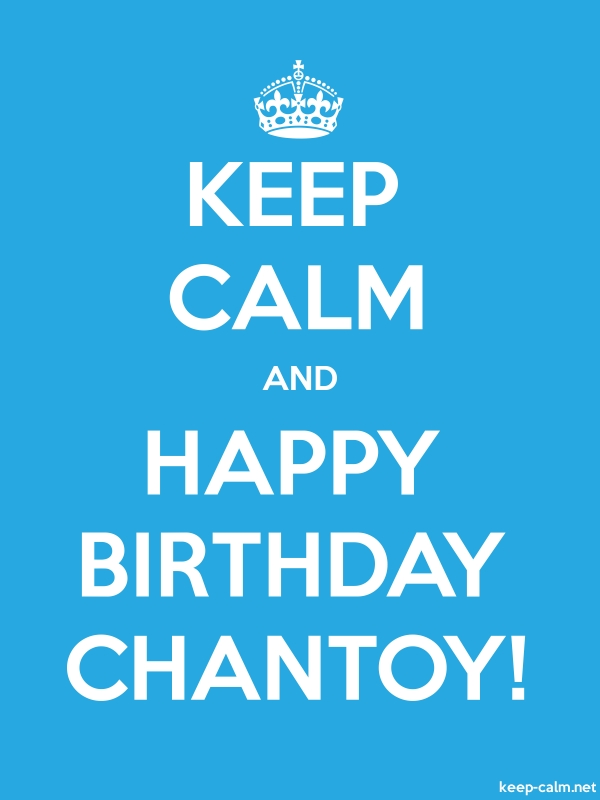 KEEP CALM AND HAPPY BIRTHDAY CHANTOY! - white/blue - Default (600x800)