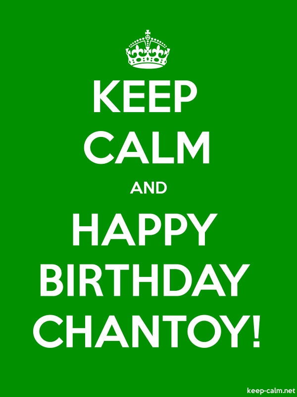 KEEP CALM AND HAPPY BIRTHDAY CHANTOY! - white/green - Default (600x800)