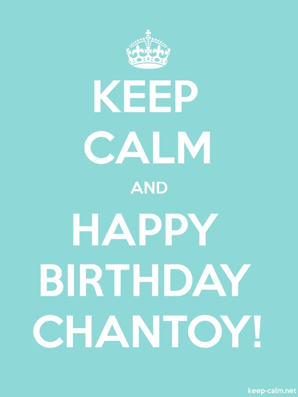 KEEP CALM AND HAPPY BIRTHDAY CHANTOY! - white/lightblue - Default (600x800)