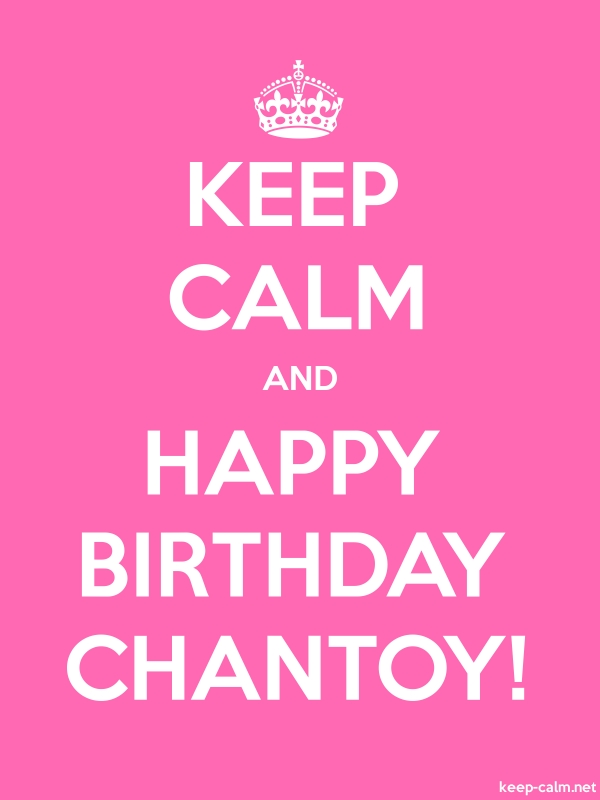 KEEP CALM AND HAPPY BIRTHDAY CHANTOY! - white/pink - Default (600x800)