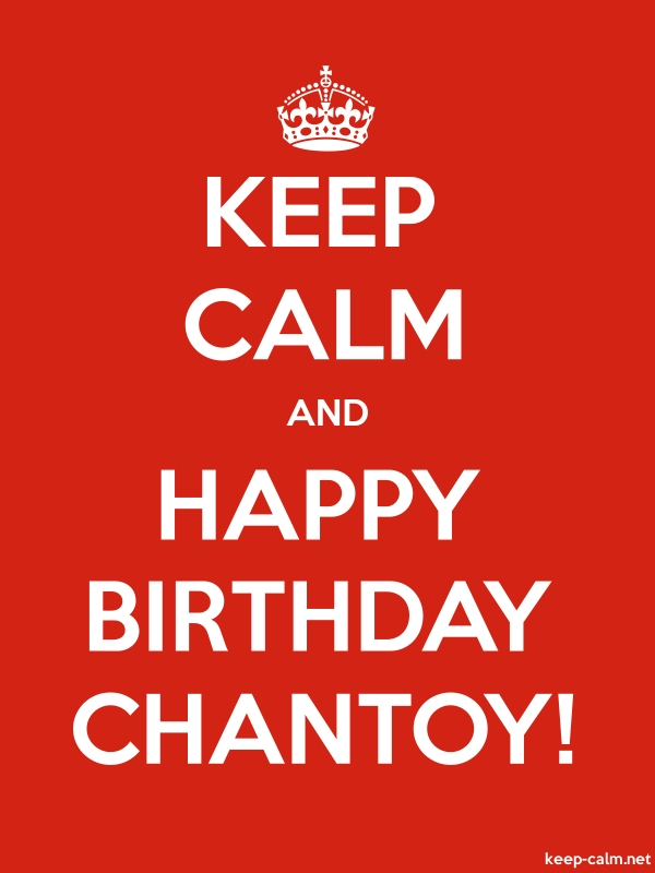 KEEP CALM AND HAPPY BIRTHDAY CHANTOY! - white/red - Default (600x800)