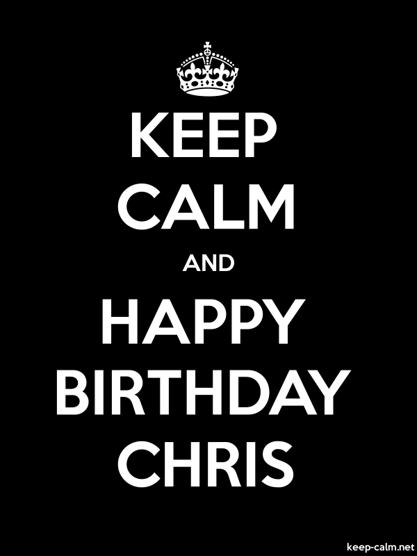 KEEP CALM AND HAPPY BIRTHDAY CHRIS - white/black - Default (600x800)
