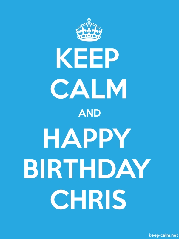 KEEP CALM AND HAPPY BIRTHDAY CHRIS - white/blue - Default (600x800)