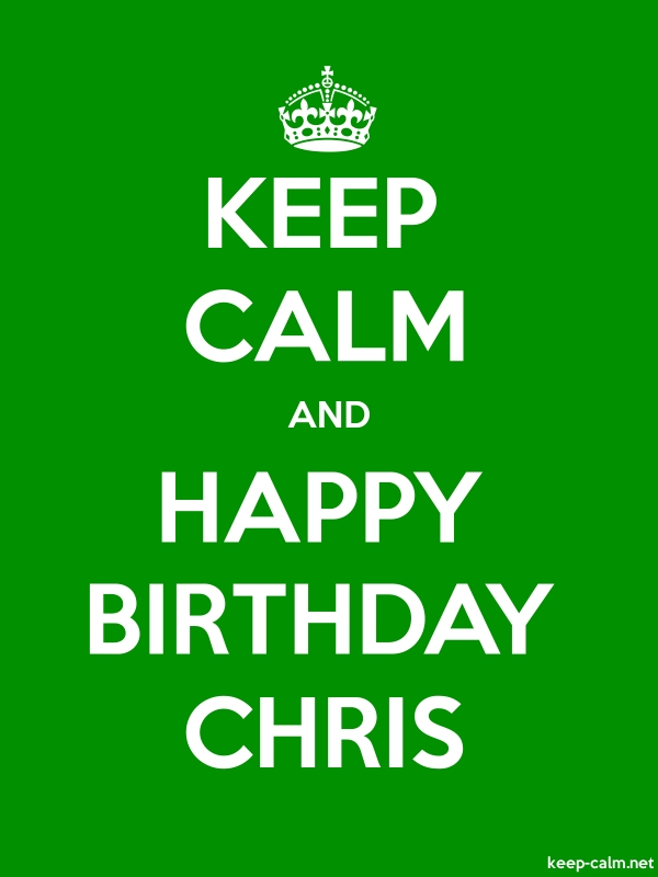 KEEP CALM AND HAPPY BIRTHDAY CHRIS - white/green - Default (600x800)