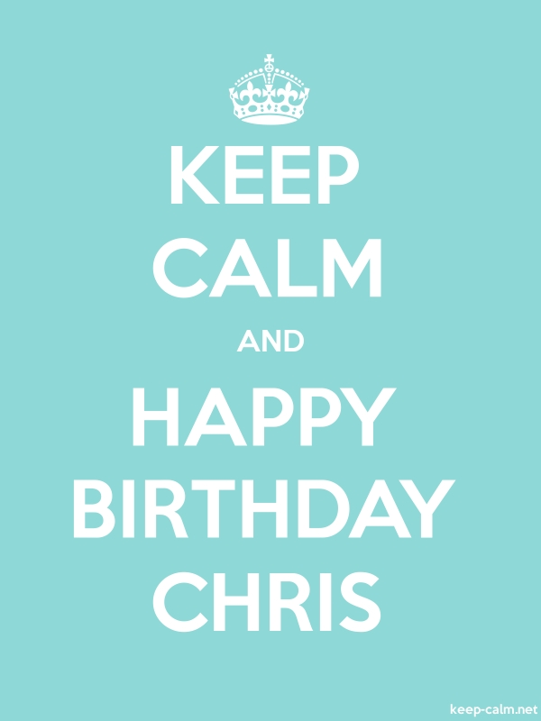 KEEP CALM AND HAPPY BIRTHDAY CHRIS - white/lightblue - Default (600x800)