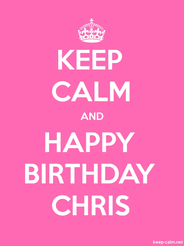 KEEP CALM AND HAPPY BIRTHDAY CHRIS - white/pink - Default (600x800)