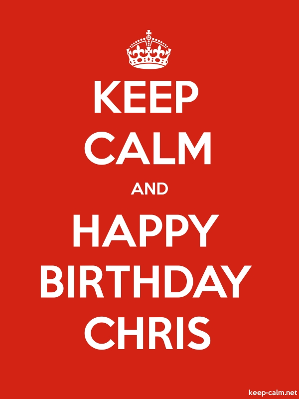 KEEP CALM AND HAPPY BIRTHDAY CHRIS - white/red - Default (600x800)