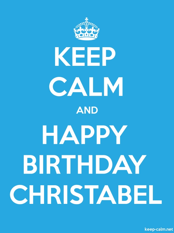 KEEP CALM AND HAPPY BIRTHDAY CHRISTABEL - white/blue - Default (600x800)