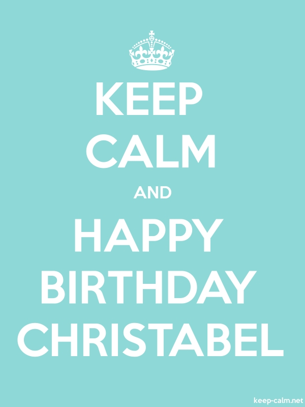KEEP CALM AND HAPPY BIRTHDAY CHRISTABEL - white/lightblue - Default (600x800)