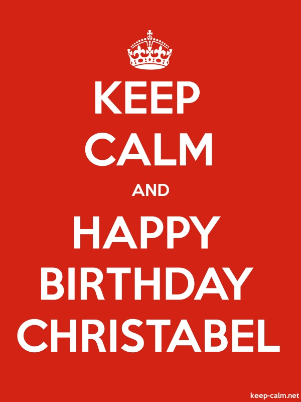 KEEP CALM AND HAPPY BIRTHDAY CHRISTABEL - white/red - Default (600x800)