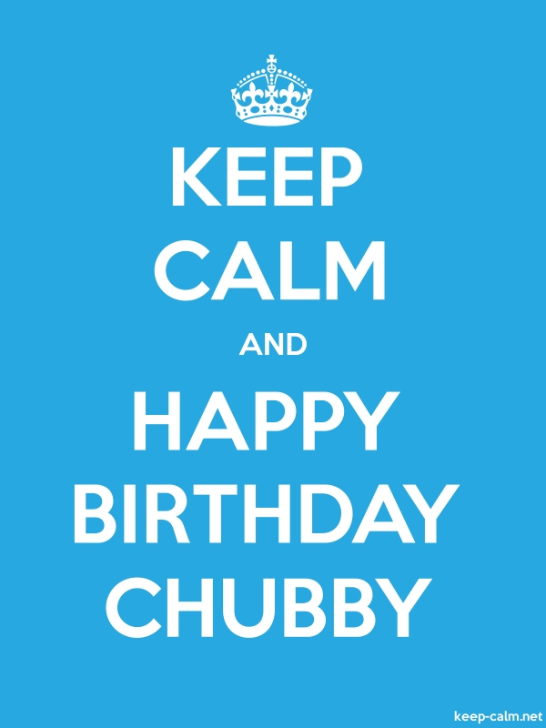KEEP CALM AND HAPPY BIRTHDAY CHUBBY - white/blue - Default (600x800)