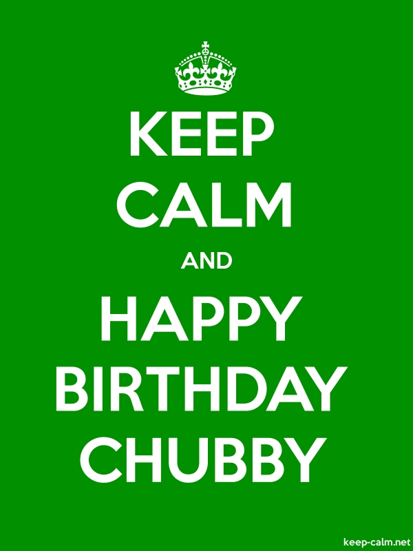 KEEP CALM AND HAPPY BIRTHDAY CHUBBY - white/green - Default (600x800)