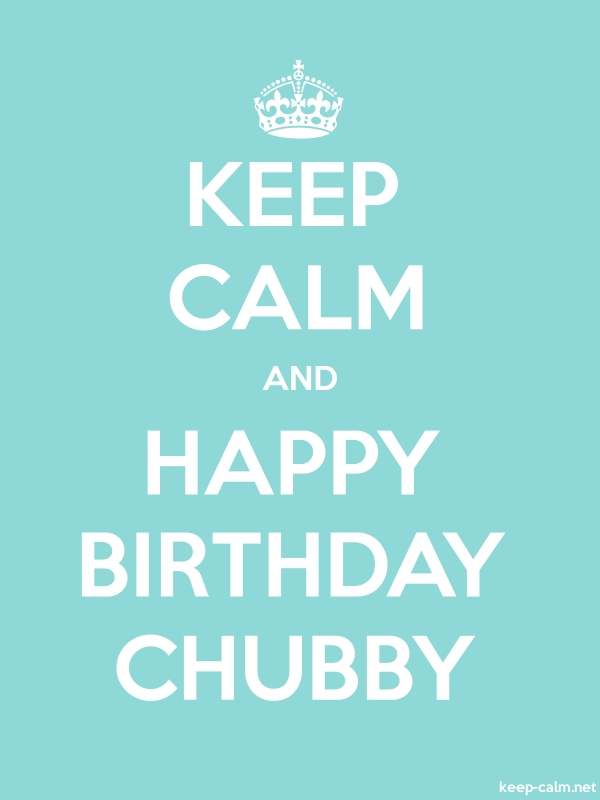 KEEP CALM AND HAPPY BIRTHDAY CHUBBY - white/lightblue - Default (600x800)