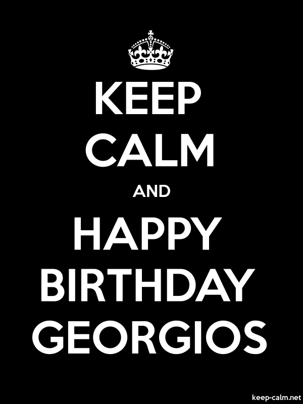 KEEP CALM AND HAPPY BIRTHDAY GEORGIOS - white/black - Default (600x800)