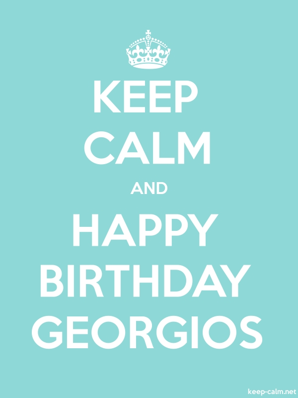 KEEP CALM AND HAPPY BIRTHDAY GEORGIOS - white/lightblue - Default (600x800)
