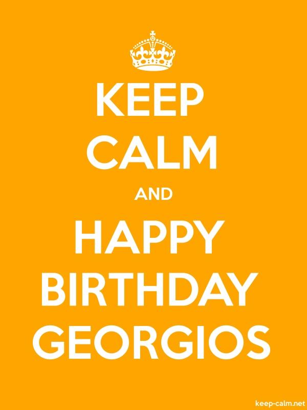 KEEP CALM AND HAPPY BIRTHDAY GEORGIOS - white/orange - Default (600x800)
